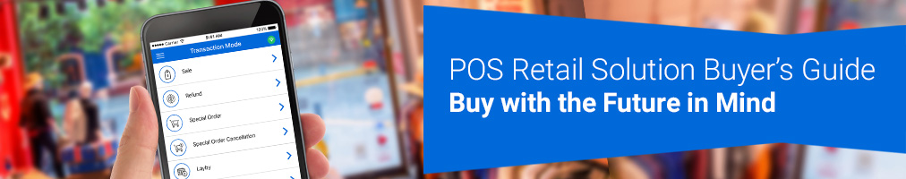 POS Retail Solution Buyer's Guide: Buy with the Future in Mind