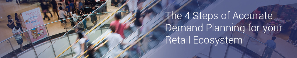 The 4 Steps of Accurate Demand Planning for your Retail Ecosystem